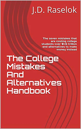 The College Mistakes And Alternatives Handbook: The seven mistakes that are costing college students over $1.6 trillion and alternatives to make money instead (English Edition)