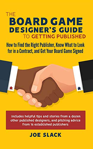 The Board Game Designer's Guide to Getting Published: How to Find the Right Publisher, Know what to Look for in a Contract, and Get Your Board Game Signed (English Edition)