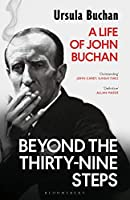Beyond the Thirty-nine Steps: A Life of John Buchan