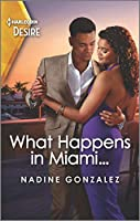 What Happens in Miami... (Harlequin Desire: Miami Famous)