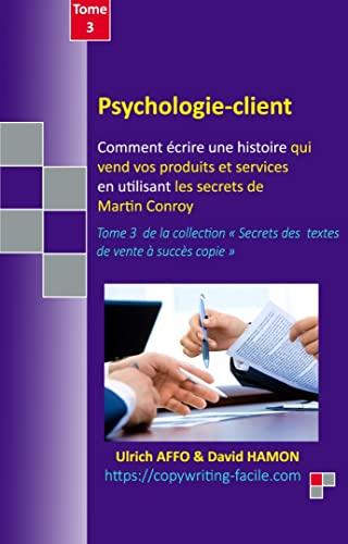 Psychologie-Client: Comment écrire une histoire qui vend vos produits et services en utilisant les secrets de Martin Conroy (French Edition)
