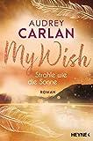 My Wish - Strahle wie die Sonne: Roman - (Die Wish-Reihe 2)