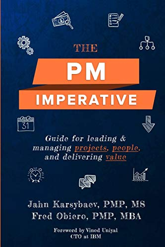 The PM Imperative: Guide for leading and managing projects, people, and delivering value