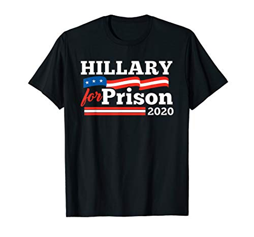 Hillary Clinton For Prison 2020 Funny Political T-Shirt