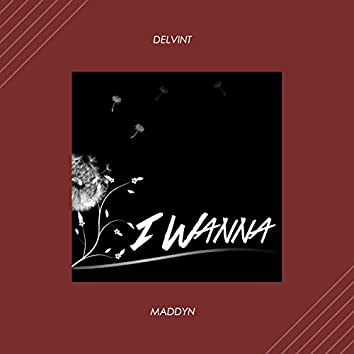 I Wanna (feat. Maddyn)