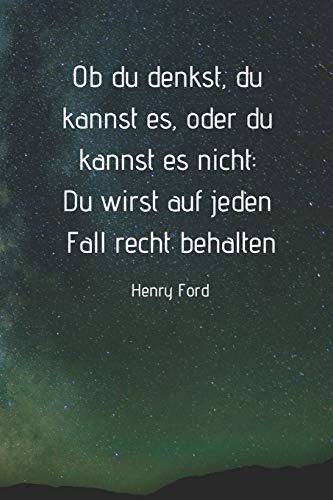 Ob du denkst, du kannst es, oder du kannst es nicht: Du wirst auf jeden Fall recht behalten - Henry Ford: Notizbuch / Tagebuch mit Linien A5+