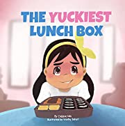 The Yuckiest Lunch Box: A Children's Story about Food, Cultural Differences, and Inclusion