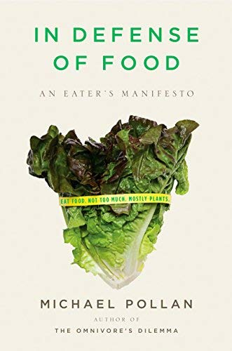 In Defense of Food: An Eater's Manifesto 1st (first) Edition by Pollan, Michael published by Penguin Press HC, The (2008)