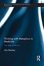 Thinking with Metaphors in Medicine: The State of the Art (Routledge Advances in the Medical Humanities)