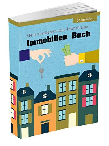 Geld verdienen mit Immobilien: Immobilien Buch