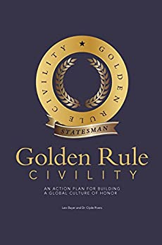 Golden Rule Civility: An Action Plan for Building a Global Culture of Honor by [Lew Bayer, Dr. Clyde Rivers]