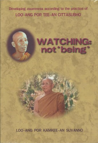 Watching: not 'being' Developing awareness according to the practice of Loo-Ang Por Tee-An Cittasubho