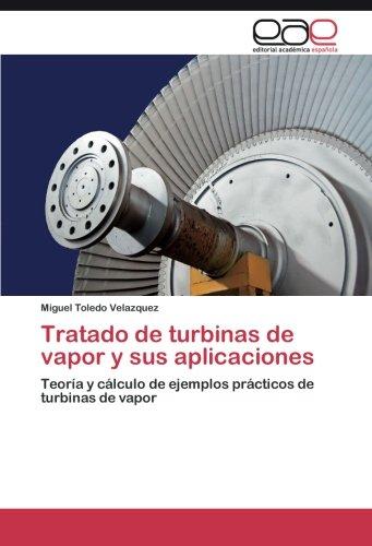 Tratado de turbinas de vapor y sus aplicaciones