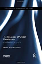 The Language of Global Development: A Misleading Geography (Routledge Studies in Development and Society)