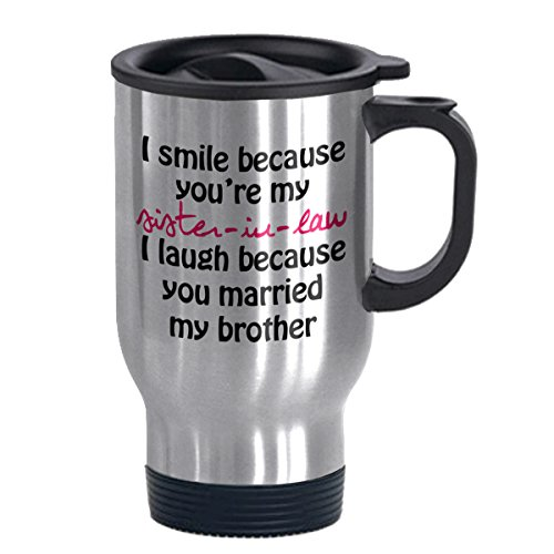 I Smile Because You're My Sister-in-law - Funny Travel Mug 14oz Coffee Mugs Cool Unique Birthday or Christmas Gifts for Men and Women
