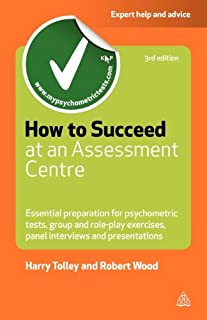 How to Succeed at an Assessment Centre: Essential Preparation for Psychometric Tests, Group and Role-Play Exercises, Panel Interviews and Presentations (Careers & Testing) [Paperback] [2012] (Author) Harry Tolley, Robert Wood