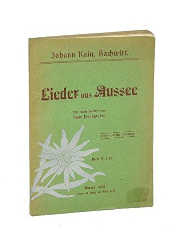 Lieder aus Aussee. Mit einem Vorworte von Hans Fraungruber. 3. verb. Auflage.