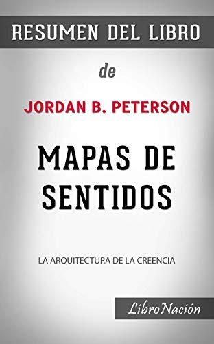 """Mapas de sentidos """"Maps of Meaning"""": La Arquitectura de la creencia – Resumen de Libro de Jordan B. Peterson"""