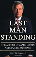 Last Man Standing: The Ascent of Jamie Dimon and JPMorgan Chase