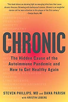 Chronic: The Hidden Cause of the Autoimmune Pandemic and How to Get Healthy Again (English Edition) par [Steven Phillips, Dana Parish]