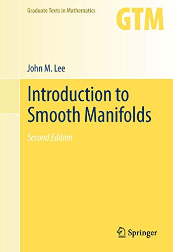 Introduction to Smooth Manifolds (Graduate Texts in Mathematics, Vol. 218)
