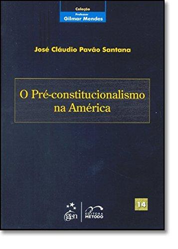 Coleção Gilmar Mendes - O Pré-Constitucionalismo na América - Vol. 14: Volume 14