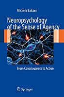 Neuropsychology of the Sense of Agency: From Consciousness to Action