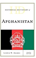 Historical Dictionary of Afghanistan (Historical Dictionaries of Asia, Oceania, and the Middle East)