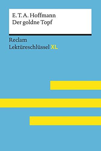 Der goldne Topf von E.T.A. Hoffmann: Lektüreschlüssel mit Inhaltsangabe, Interpretation,...