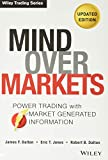 Mind Over Markets: Power Trading with Market Generated Information, Updated Edition: 630 (Wiley Trading)