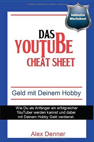Das YouTube Cheat-Sheet: Wie man als Anfänger ein erfolgreicher YouTuber werden kann und mit seinem Hobby Geld verdient.