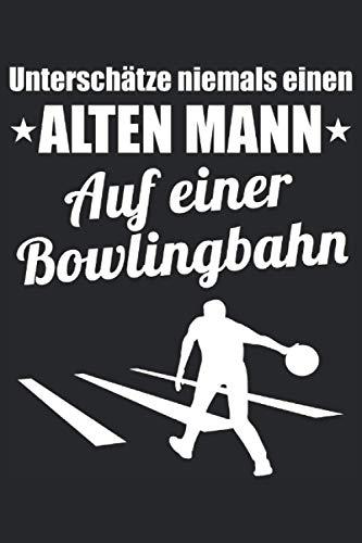 Unterschätze Niemals Einen Alten Mann - Bowling Notizbuch (Taschenbuch DIN A 5 Format Liniert): Bowlingspieler Spruch Notizbuch, Notizheft, ... und Senioren die gerne Bowling spielen.