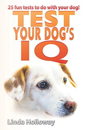 Test your dog\'s IQ: With 25 fun tests to do with your dog!