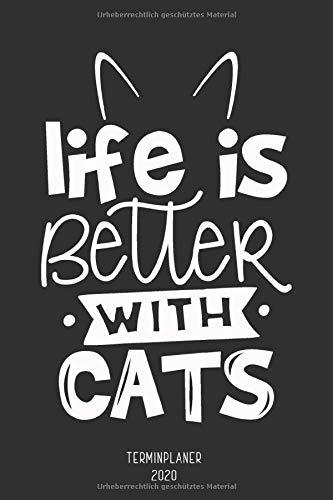 Terminplaner 2020 Life is better with Cats: Katzen Design Wochenplaner für Katzen Besitzerinnen Kalender von Januar bis Dezember 2020   1 Woche 2 ... Budget Planer, Kontakt- und Geburtstagsliste