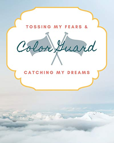 Color Guard Tossing My Fears & Catching My Dreams: School Marching Band Student Lined Journal Notebook for Diary Writing, Planning or Study