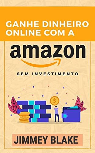 Ganhe dinheiro online com a Amazon: Como fazer uma renda passiva na Amazon, uma renda passiva de 0 a 6 dígitos em 30 dias