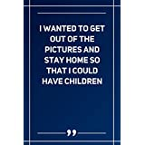 I Wanted To Get Out Of The Pictures And Stay Home So That I Could Have Children: Wide Ruled Lined Paper Notebook | Gradient Color - 6 x 9 Inches (Soft Glossy Cover)