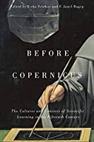 Before Copernicus: The Cultures and Contexts of Scientific Learning in the Fifteenth Century (Mcgill-queen's Studies in the History of Ideas)