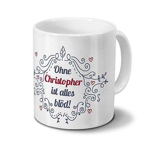 Tasse mit Namen Christopher - Motiv Ohne Christopher ist alles blöd - Ornamente Design - Namenstasse, Kaffeebecher, Mug, Becher, Kaffeetasse - Farbe Weiß