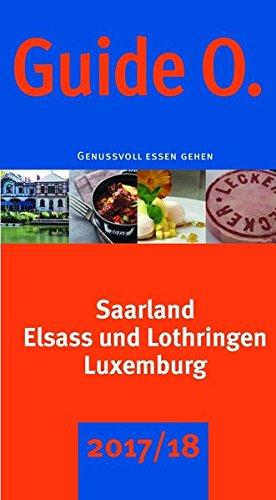 GuideO 2017/2018: Genussvoll essen gehen - Saarland, Elsass und Lothringen, Luxemburg und Trier