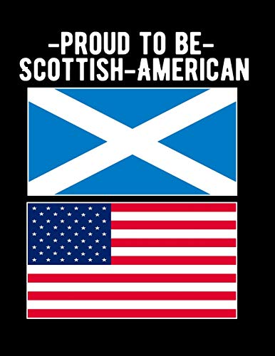 Proud To Be Scottish American: Scots Americans Ancestory-  8.5x11 Blank Lined Notebook American Flag Scotland Flag