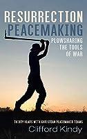 Resurrection Peacemaking: Plowsharing the Tools of War