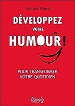 Développez votre humour ! Pour transformer votre vie quotidienne de Bernard Raquin
