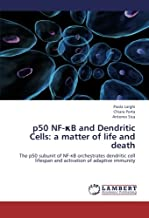 p50 NF-κB and Dendritic Cells: a matter of life and death: The p50 subunit of NF-κB orchestrates dendritic cell lifespan a...