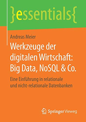 Werkzeuge der digitalen Wirtschaft: Big Data, NoSQL & Co.: Eine Einführung in relationale und nicht-relationale Datenbanken (essentials)
