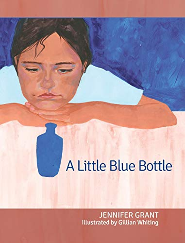 Compare Textbook Prices for A Little Blue Bottle Illustrated Edition ISBN 9781640652897 by Jennifer Grant,Gillian Whiting,Gillian Whiting