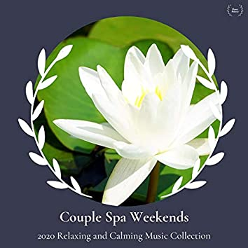 Couple Spa Weekends - 2020 Relaxing And Calming Music Collection