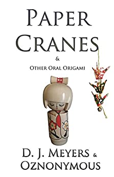 Paper Cranes: (& Other Oral Origami) by [D J Meyers, Oznonymous]