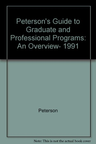 Petersons Guide To Graduate And Professional Programs An Overview 1991 Petersons Guide To Graduate Professional