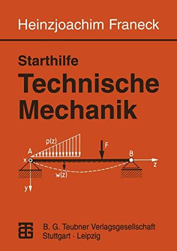 Starthilfe Technische Mechanik. Ein Leitfaden für Studienanfänger des Ingenieurwesens.